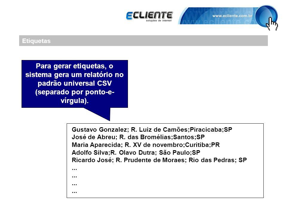 Etiquetas Para gerar etiquetas, o sistema gera um relatório no padrão universal CSV (separado por ponto-e- vírgula). Gustavo Gonzalez; R. Luiz de Camõ