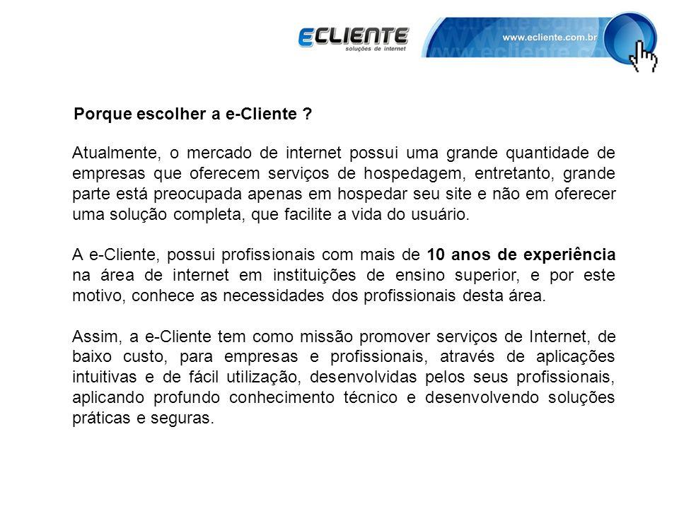 Porque escolher a e-Cliente ? Atualmente, o mercado de internet possui uma grande quantidade de empresas que oferecem serviços de hospedagem, entretan
