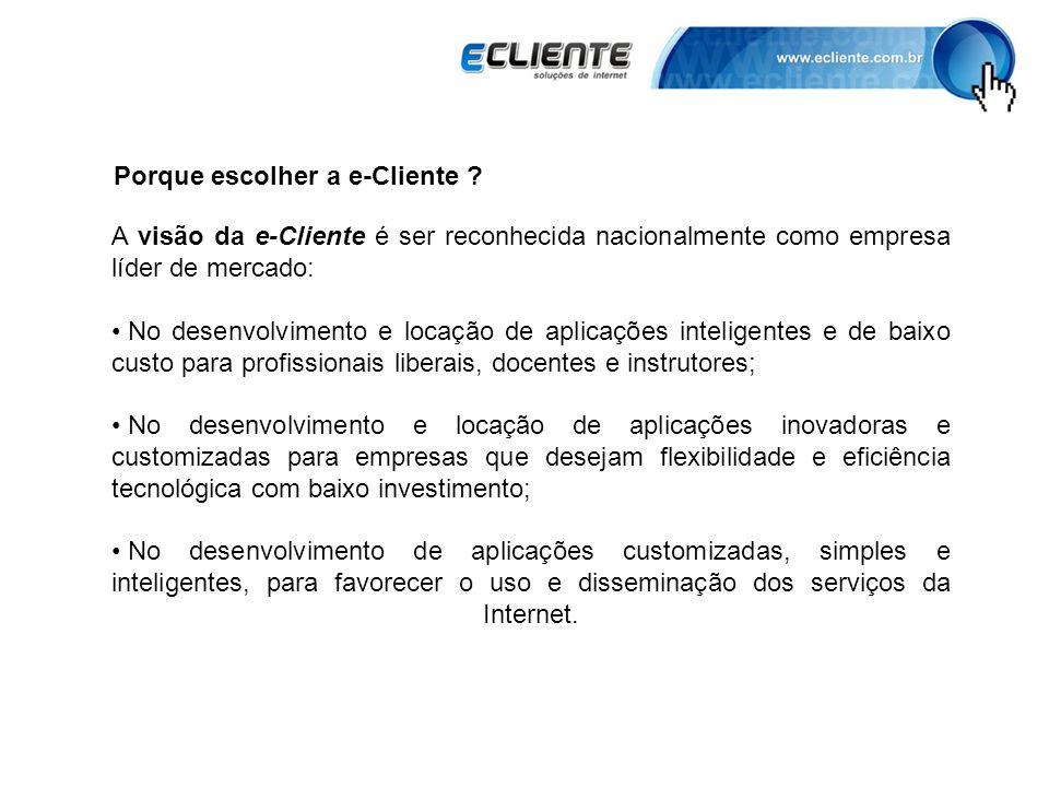 Porque escolher a e-Cliente ? A visão da e-Cliente é ser reconhecida nacionalmente como empresa líder de mercado: No desenvolvimento e locação de apli