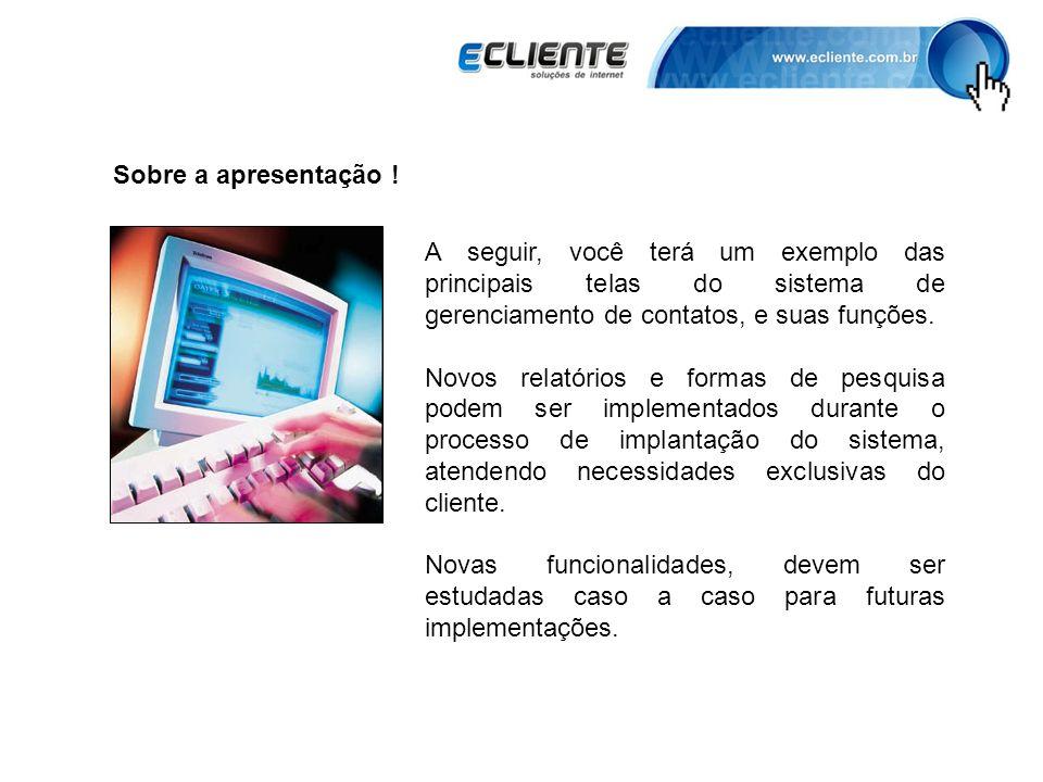 Sobre a apresentação ! A seguir, você terá um exemplo das principais telas do sistema de gerenciamento de contatos, e suas funções. Novos relatórios e