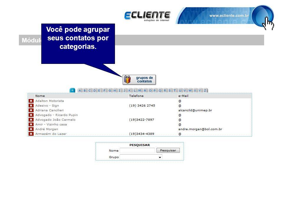 Módulo Principal Você pode agrupar seus contatos por categorias.