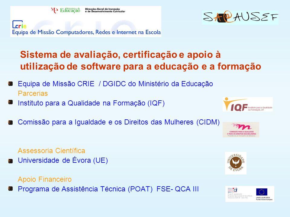 Equipa de Missão CRIE / DGIDC do Ministério da Educação Parcerias Instituto para a Qualidade na Formação (IQF) Comissão para a Igualdade e os Direitos das Mulheres (CIDM) Assessoria Científica Universidade de Évora (UE) Apoio Financeiro Programa de Assistência Técnica (POAT) FSE- QCA III Sistema de avaliação, certificação e apoio à utilização de software para a educação e a formação