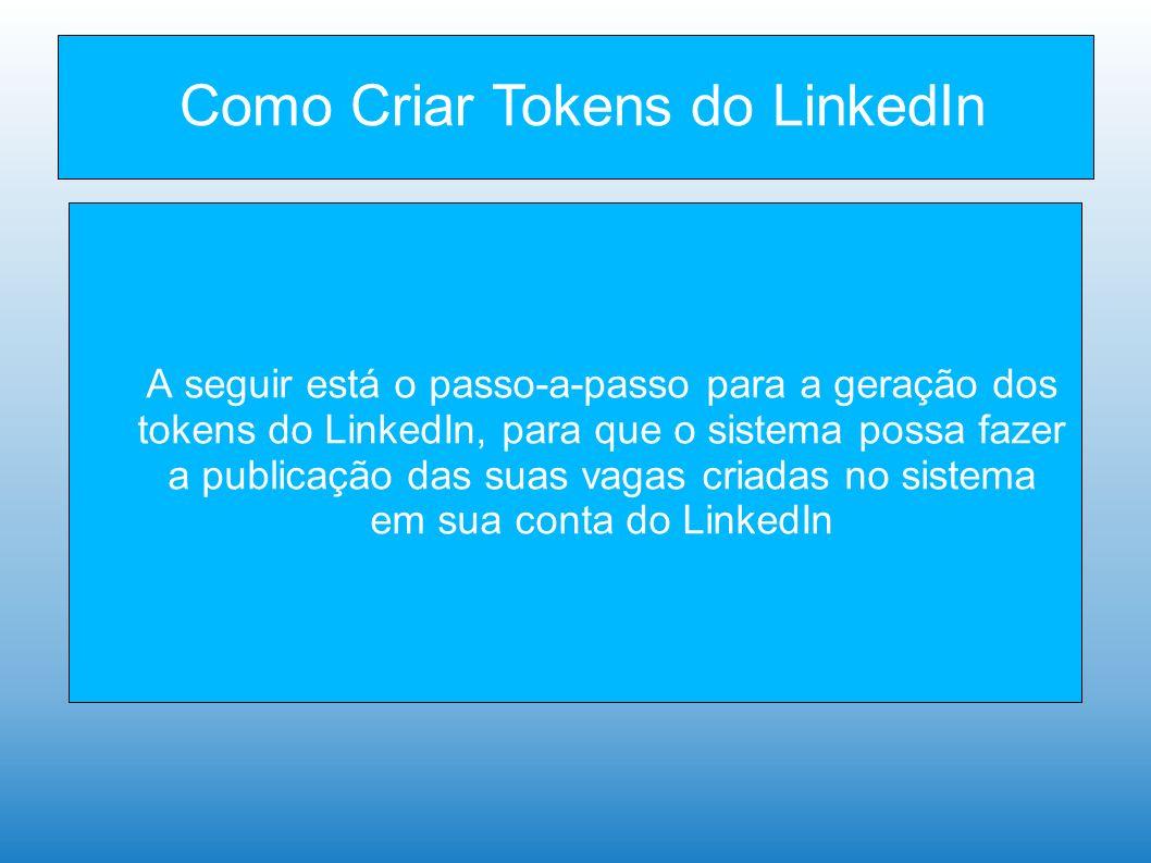 Como Criar Tokens do LinkedIn A seguir está o passo-a-passo para a geração dos tokens do LinkedIn, para que o sistema possa fazer a publicação das suas vagas criadas no sistema em sua conta do LinkedIn