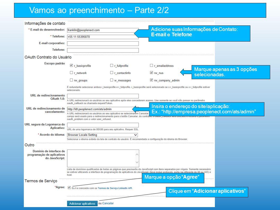 Vamos ao preenchimento – Parte 2/2 Adicione suas Informações de Contato: E-mail e Telefone Marque apenas as 3 opções selecionadas. Insira o endereço d