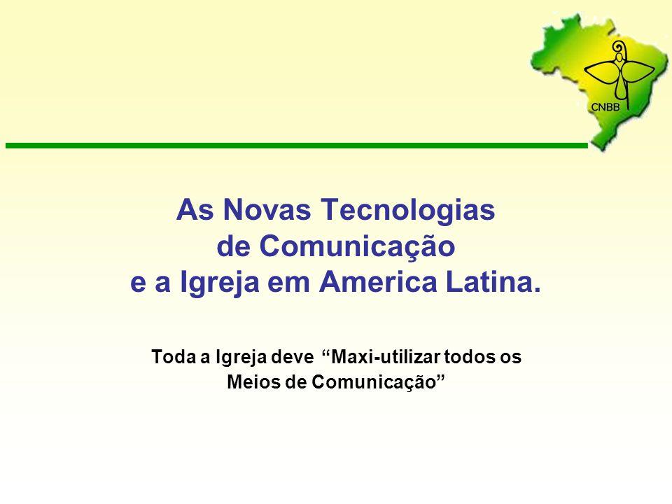 As Novas Tecnologias de Comunicação e a Igreja em America Latina. Toda a Igreja deve Maxi-utilizar todos os Meios de Comunicação