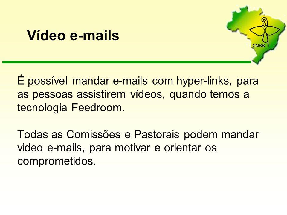 É possível mandar e-mails com hyper-links, para as pessoas assistirem vídeos, quando temos a tecnologia Feedroom. Todas as Comissões e Pastorais podem