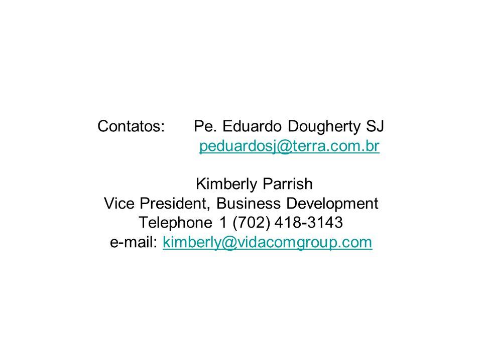 Contatos:Pe. Eduardo Dougherty SJ peduardosj@terra.com.br Kimberly Parrish Vice President, Business Development Telephone 1 (702) 418-3143 e-mail: kim