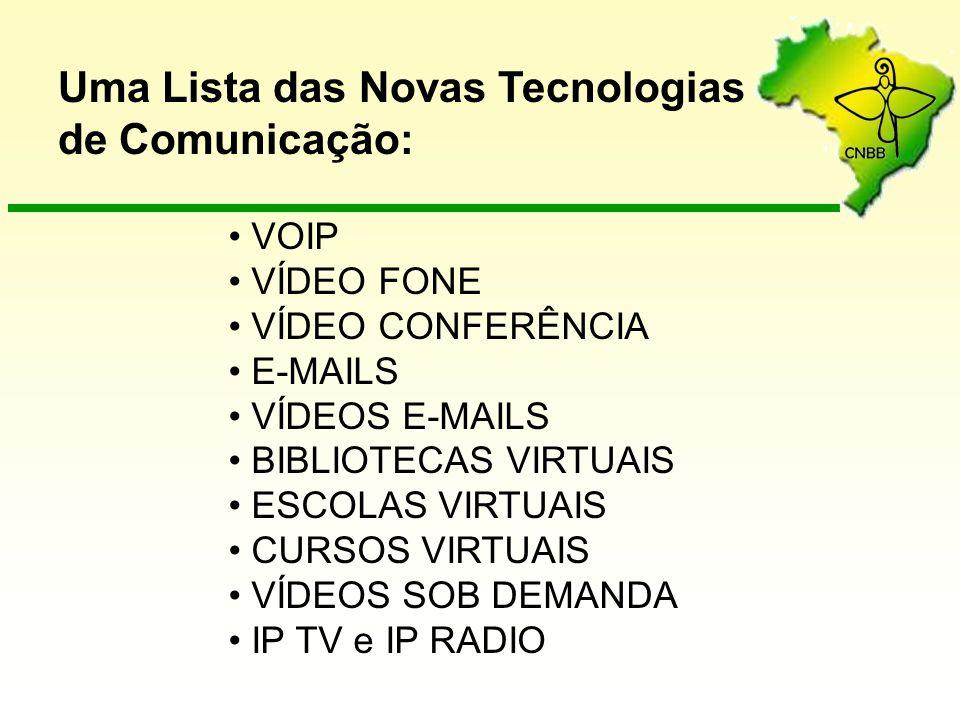Uma Lista das Novas Tecnologias de Comunicação: VOIP VÍDEO FONE VÍDEO CONFERÊNCIA E-MAILS VÍDEOS E-MAILS BIBLIOTECAS VIRTUAIS ESCOLAS VIRTUAIS CURSOS VIRTUAIS VÍDEOS SOB DEMANDA IP TV e IP RADIO