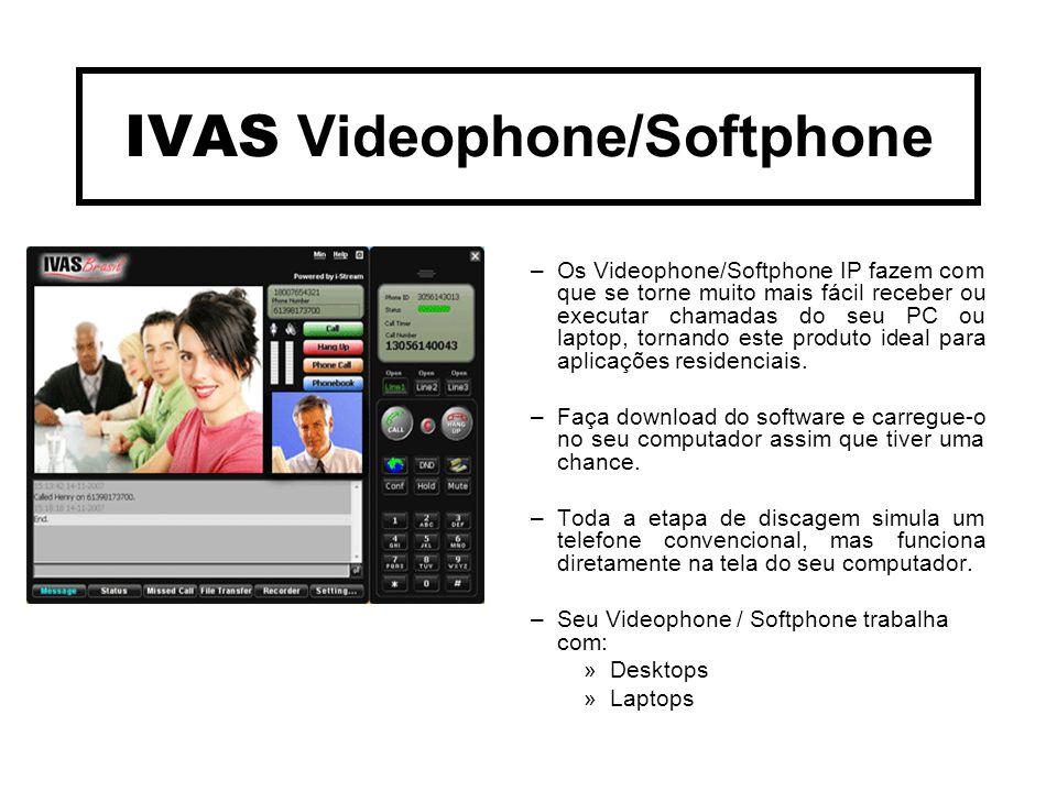 IVAS Videophone/Softphone –Os Videophone/Softphone IP fazem com que se torne muito mais fácil receber ou executar chamadas do seu PC ou laptop, tornando este produto ideal para aplicações residenciais.
