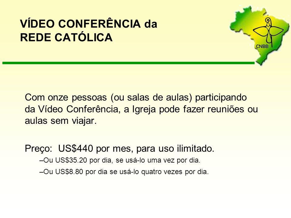 VÍDEO CONFERÊNCIA da REDE CATÓLICA Com onze pessoas (ou salas de aulas) participando da Vídeo Conferência, a Igreja pode fazer reuniões ou aulas sem viajar.