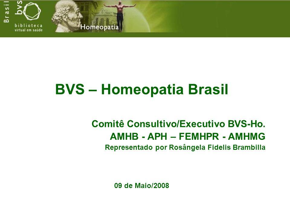 BVS – Homeopatia Brasil Comitê Consultivo/Executivo BVS-Ho. AMHB - APH – FEMHPR - AMHMG Representado por Rosângela Fidelis Brambilla 09 de Maio/2008