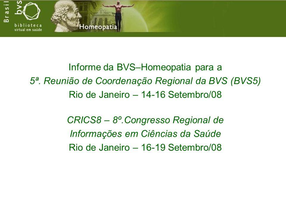 Informe da BVS–Homeopatia para a 5ª. Reunião de Coordenação Regional da BVS (BVS5) Rio de Janeiro – 14-16 Setembro/08 CRICS8 – 8º.Congresso Regional d
