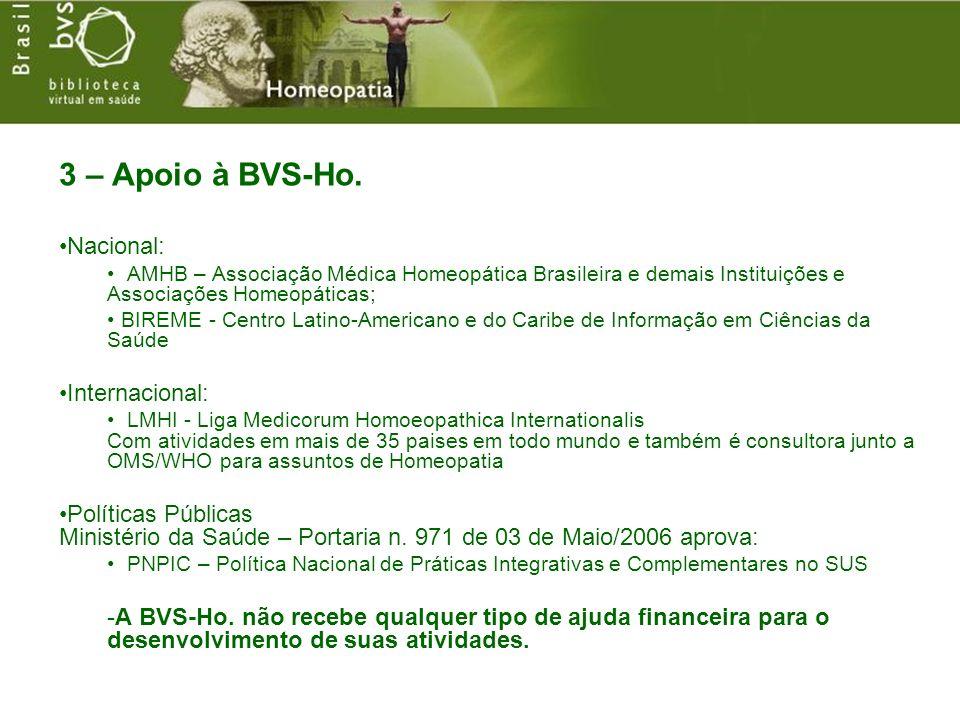 3 – Apoio à BVS-Ho. Nacional: AMHB – Associação Médica Homeopática Brasileira e demais Instituições e Associações Homeopáticas; BIREME - Centro Latino