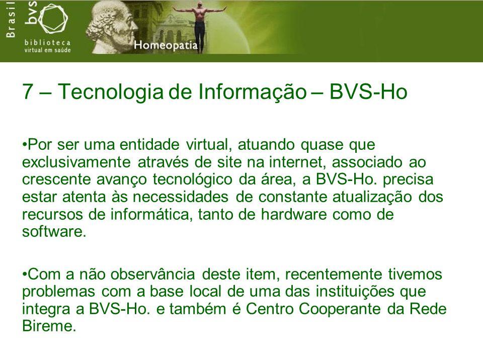 7 – Tecnologia de Informação – BVS-Ho Por ser uma entidade virtual, atuando quase que exclusivamente através de site na internet, associado ao crescente avanço tecnológico da área, a BVS-Ho.