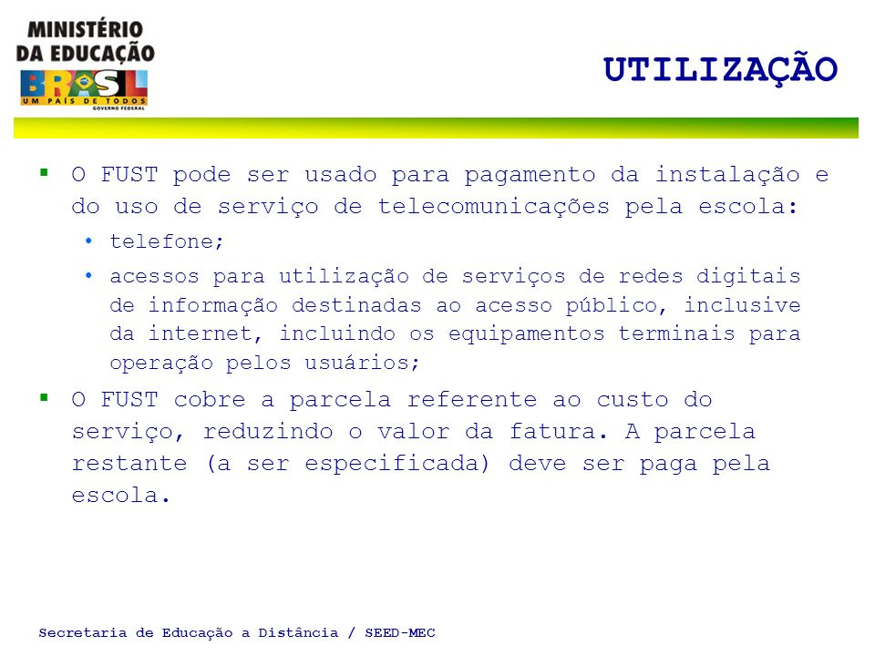 Secretaria de Educação a Distância / SEED-MEC UTILIZAÇÃO O FUST pode ser usado para pagamento da instalação e do uso de serviço de telecomunicações pe