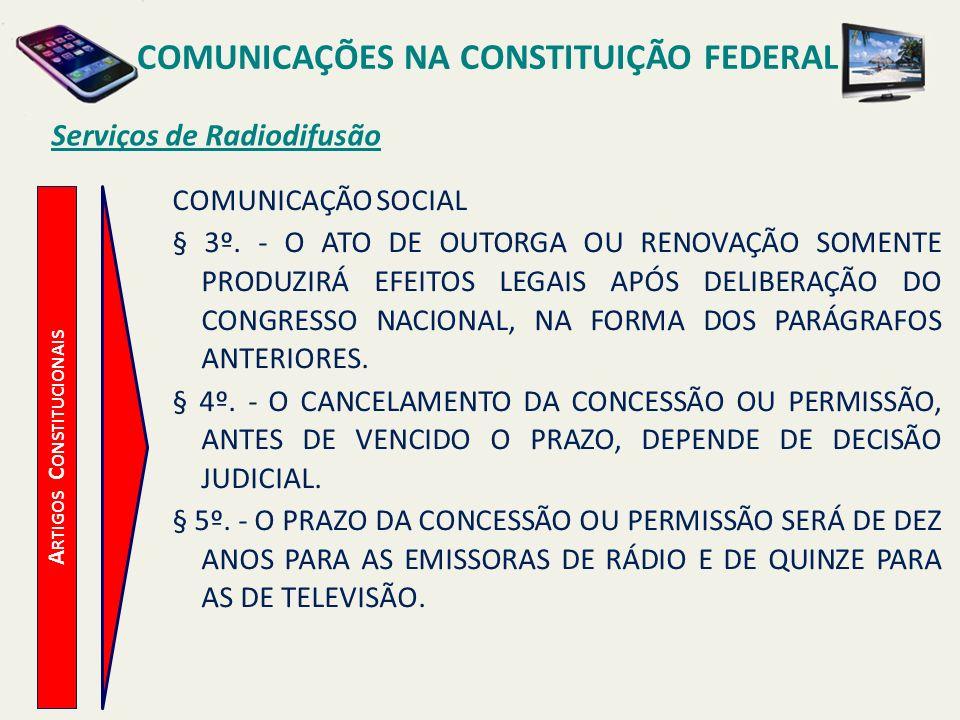 A RTIGOS C ONSTITUCIONAIS Serviços de Radiodifusão COMUNICAÇÕES NA CONSTITUIÇÃO FEDERAL COMUNICAÇÃO SOCIAL § 3º.