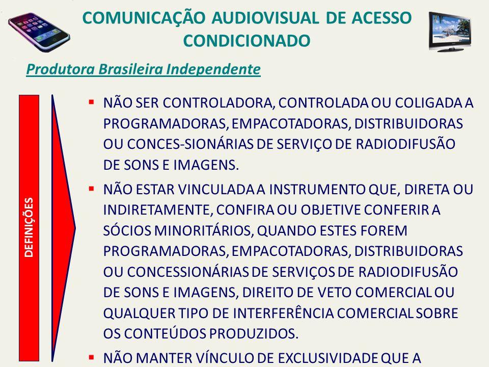 Produtora Brasileira Independente COMUNICAÇÃO AUDIOVISUAL DE ACESSO CONDICIONADO DEFINIÇÕES NÃO SER CONTROLADORA, CONTROLADA OU COLIGADA A PROGRAMADORAS, EMPACOTADORAS, DISTRIBUIDORAS OU CONCES-SIONÁRIAS DE SERVIÇO DE RADIODIFUSÃO DE SONS E IMAGENS.