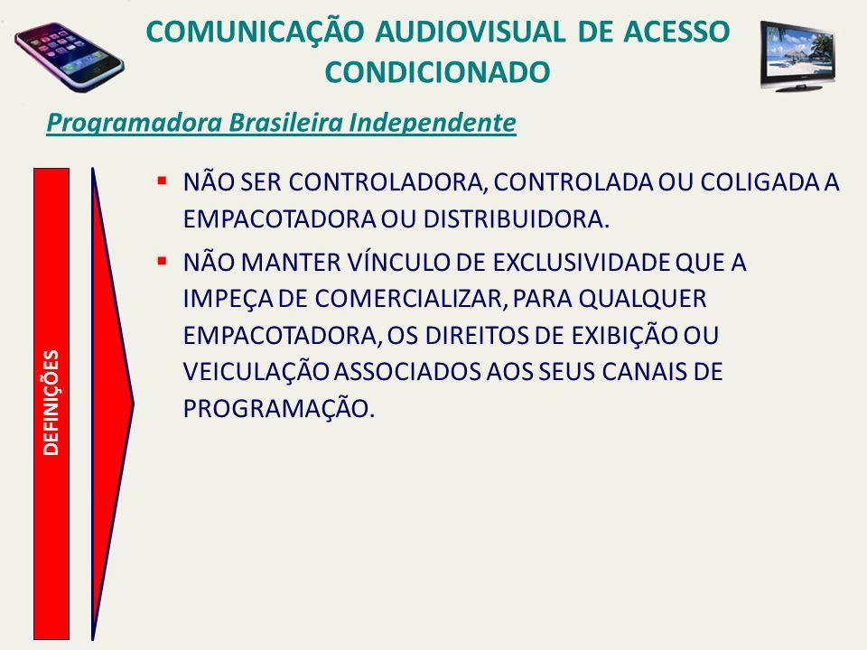 Programadora Brasileira Independente COMUNICAÇÃO AUDIOVISUAL DE ACESSO CONDICIONADO DEFINIÇÕES NÃO SER CONTROLADORA, CONTROLADA OU COLIGADA A EMPACOTADORA OU DISTRIBUIDORA.