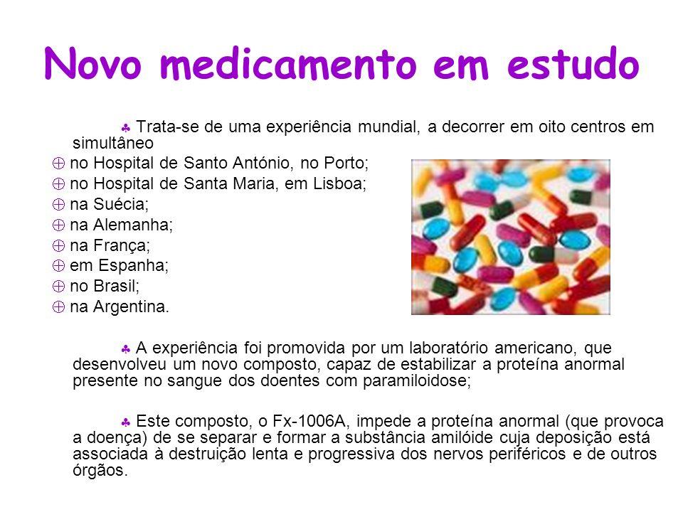 Novo medicamento em estudo Trata-se de uma experiência mundial, a decorrer em oito centros em simultâneo no Hospital de Santo António, no Porto; no Ho