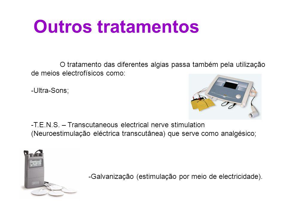 Outros tratamentos O tratamento das diferentes algias passa também pela utilização de meios electrofísicos como: -Ultra-Sons; -T.E.N.S. – Transcutaneo