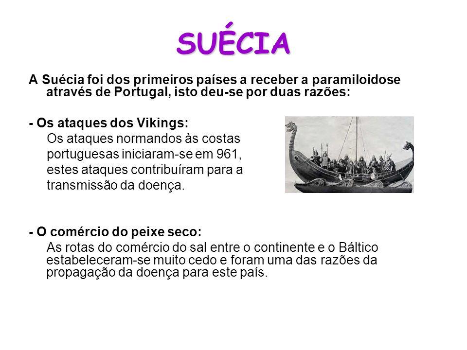 SUÉCIA A Suécia foi dos primeiros países a receber a paramiloidose através de Portugal, isto deu-se por duas razões: - Os ataques dos Vikings: Os ataq
