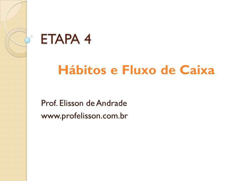 ETAPA 4 Hábitos e Fluxo de Caixa Prof. Elisson de Andrade www.profelisson.com.br
