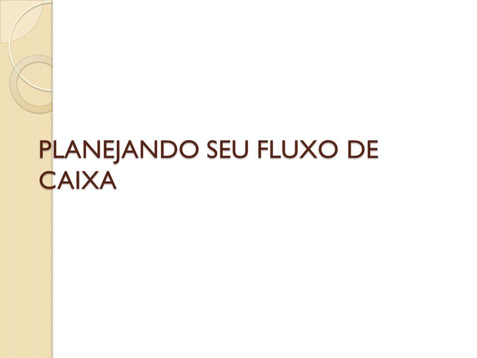 PLANEJANDO SEU FLUXO DE CAIXA