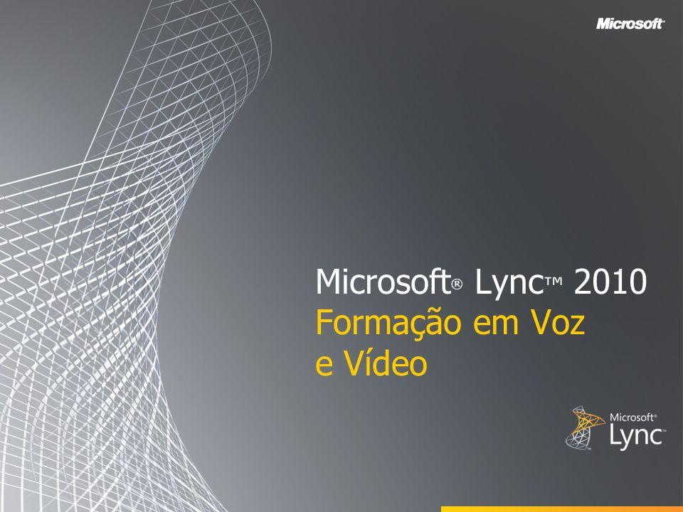 Microsoft ® Lync 2010 Formação em Voz e Vídeo