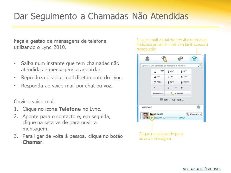Faça a gestão de mensagens de telefone utilizando o Lync 2010. Saiba num instante que tem chamadas não atendidas e mensagens a aguardar. Reproduza o v