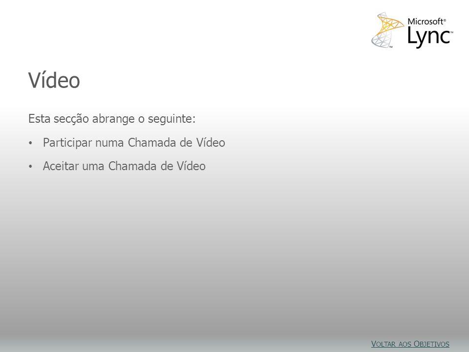 Objetivos de Vídeo Esta secção abrange o seguinte: Participar numa Chamada de Vídeo Aceitar uma Chamada de Vídeo Vídeo V OLTAR AOS O BJETIVOS