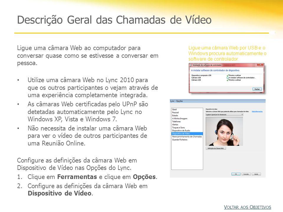 Descrição Geral das Chamadas de Vídeo Ligue uma câmara Web ao computador para conversar quase como se estivesse a conversar em pessoa. Utilize uma câm