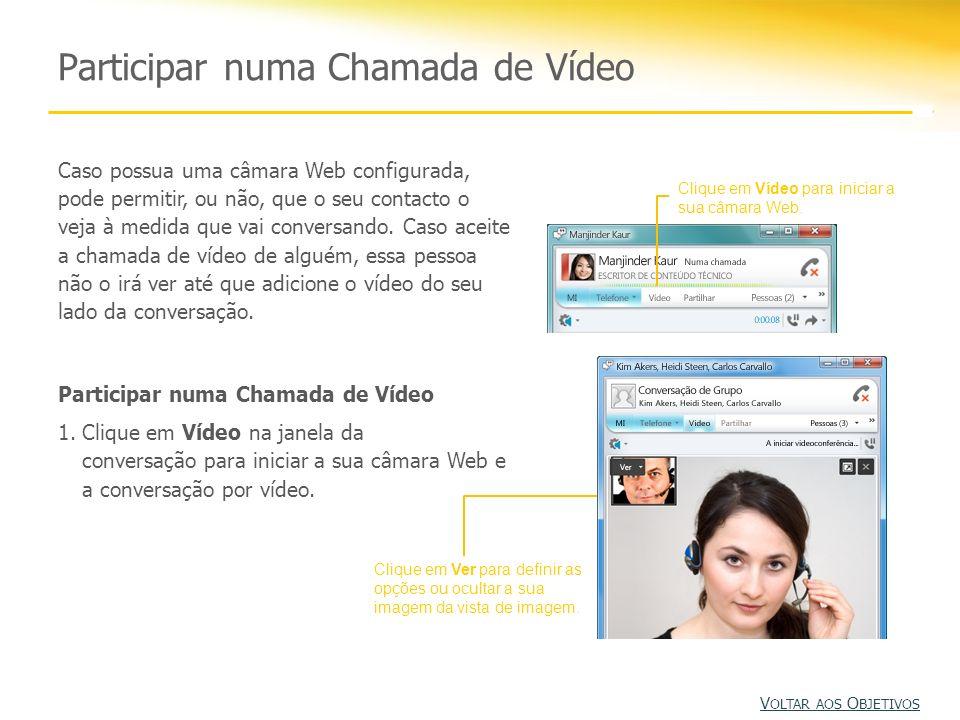 Participar numa Chamada de Vídeo Clique em Vídeo para iniciar a sua câmara Web. Clique em Ver para definir as opções ou ocultar a sua imagem da vista