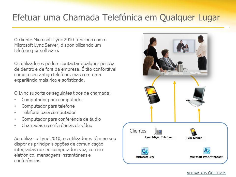 Efetuar uma Chamada Telefónica em Qualquer Lugar O cliente Microsoft Lync 2010 funciona com o Microsoft Lync Server, disponibilizando um telefone por software.