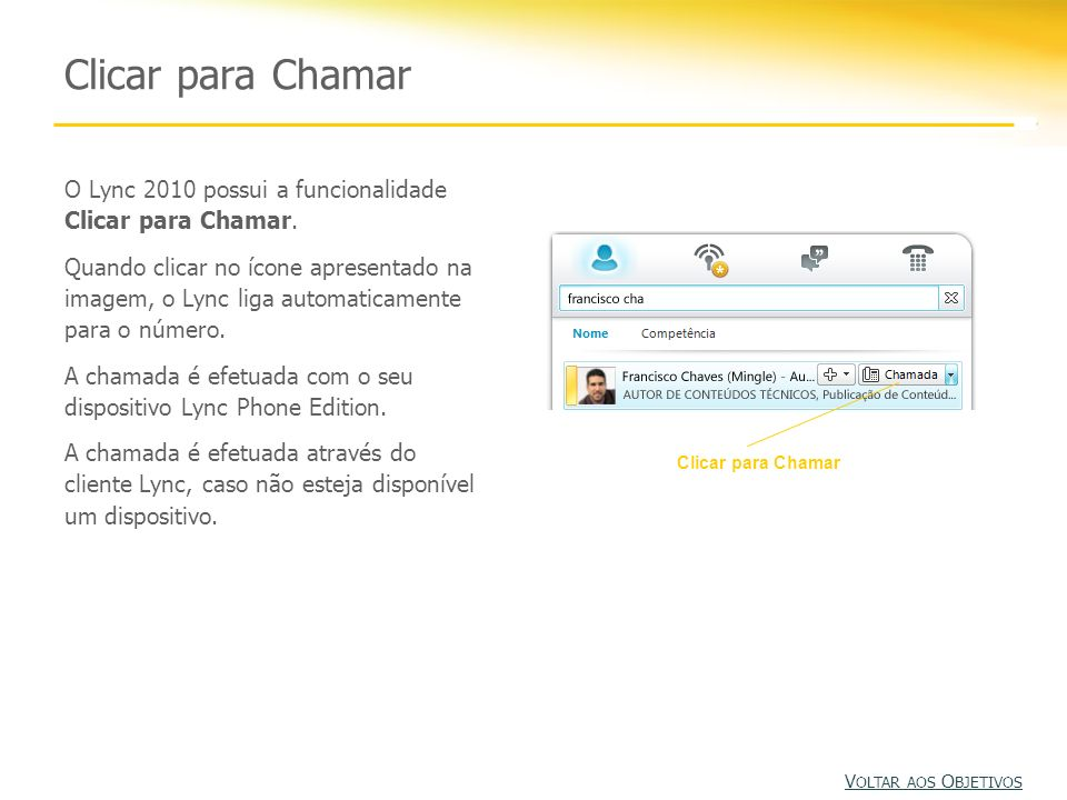 Clicar para Chamar O Lync 2010 possui a funcionalidade Clicar para Chamar. Quando clicar no ícone apresentado na imagem, o Lync liga automaticamente p
