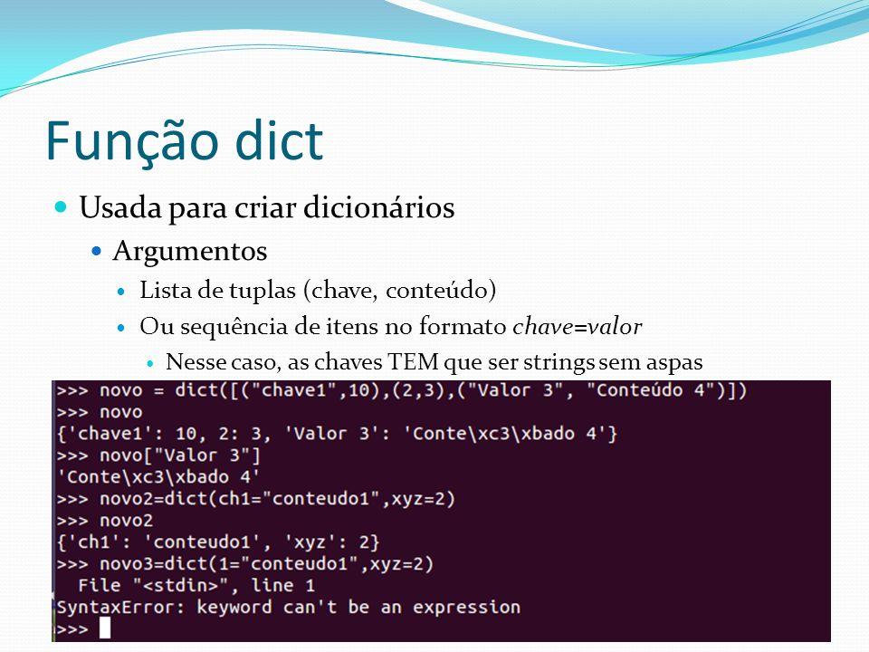 Função dict Usada para criar dicionários Argumentos Lista de tuplas (chave, conteúdo) Ou sequência de itens no formato chave=valor Nesse caso, as chav