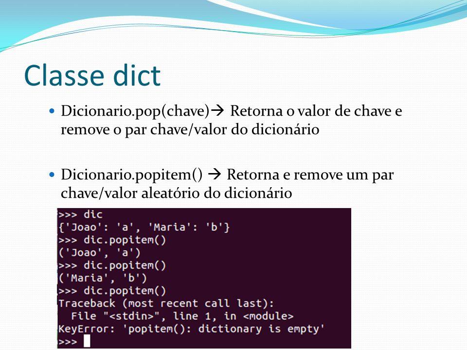 Classe dict Dicionario.pop(chave) Retorna o valor de chave e remove o par chave/valor do dicionário Dicionario.popitem() Retorna e remove um par chave
