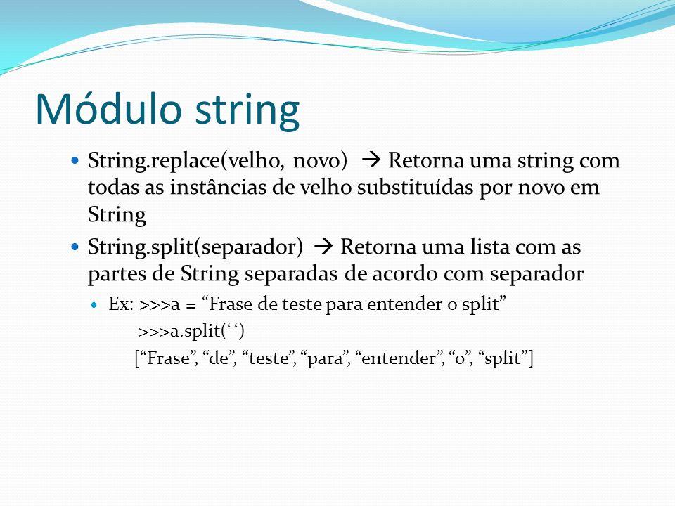 Módulo string String.replace(velho, novo) Retorna uma string com todas as instâncias de velho substituídas por novo em String String.split(separador)