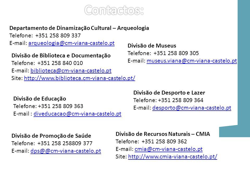 Divisão de Recursos Naturais – CMIA Telefone: +351 258 809 362 E-mail: cmia@cm-viana-castelo.ptcmia@cm-viana-castelo.pt Site: http://www.cmia-viana-ca