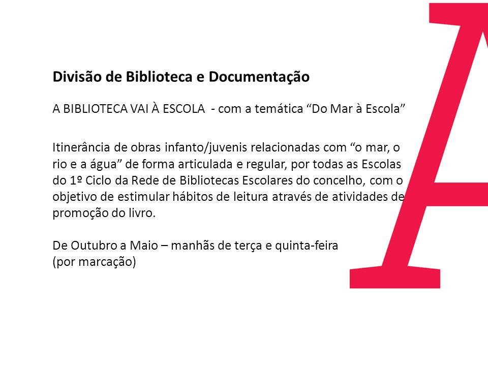 Divisão de Biblioteca e Documentação A BIBLIOTECA VAI À ESCOLA - com a temática Do Mar à Escola Itinerância de obras infanto/juvenis relacionadas com