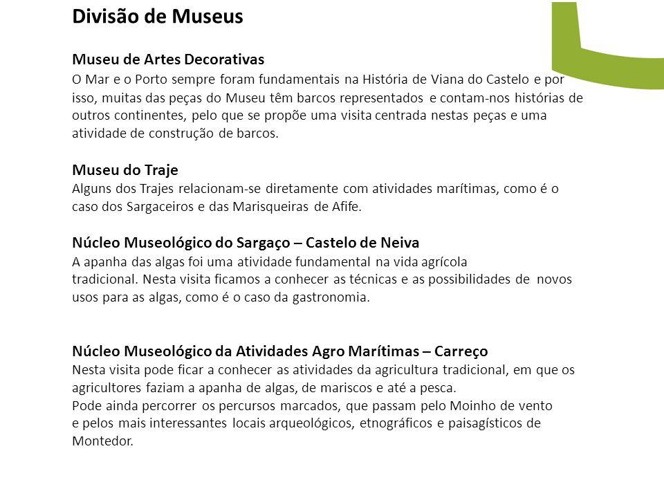 Divisão de Museus Museu de Artes Decorativas O Mar e o Porto sempre foram fundamentais na História de Viana do Castelo e por isso, muitas das peças do