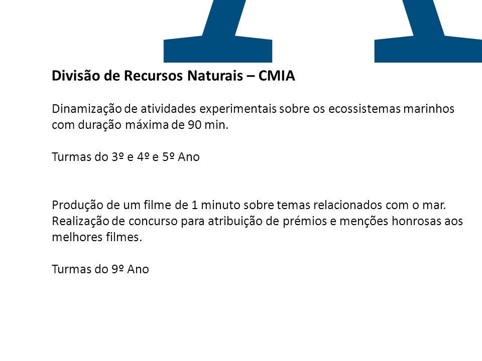 Divisão de Recursos Naturais – CMIA Dinamização de atividades experimentais sobre os ecossistemas marinhos com duração máxima de 90 min. Turmas do 3º