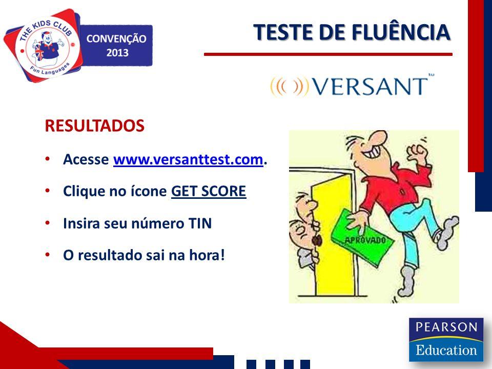 TESTE DE FLUÊNCIA RESULTADOS Acesse www.versanttest.com.www.versanttest.com Clique no ícone GET SCORE Insira seu número TIN O resultado sai na hora!