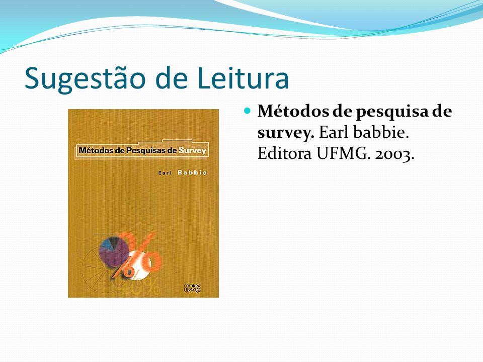 Sugestão de Leitura Métodos de pesquisa de survey. Earl babbie. Editora UFMG. 2003.
