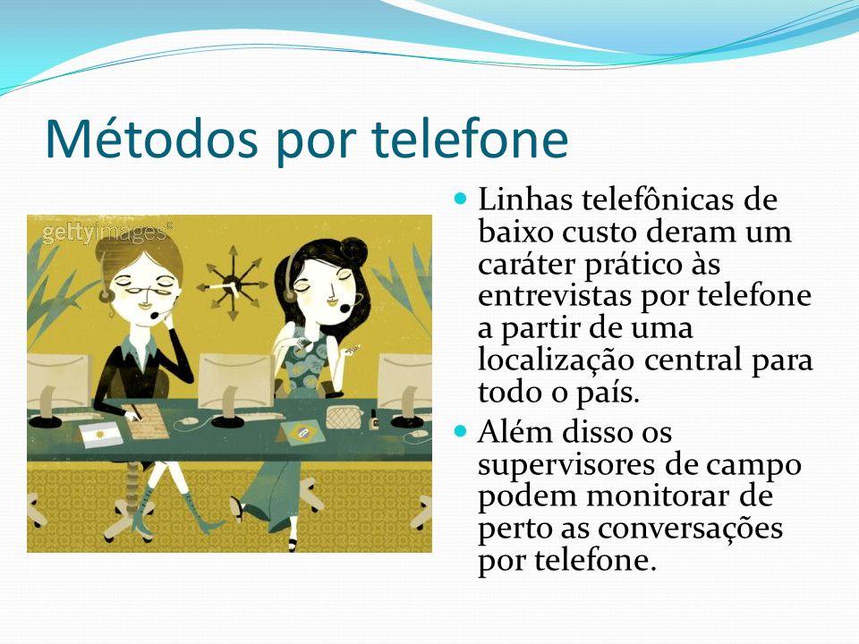 Métodos por telefone Linhas telefônicas de baixo custo deram um caráter prático às entrevistas por telefone a partir de uma localização central para t