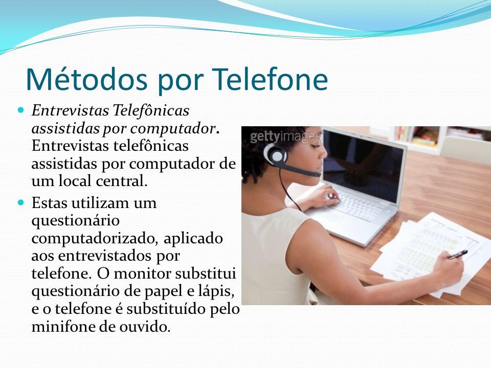 Métodos por Telefone Entrevistas Telefônicas assistidas por computador. Entrevistas telefônicas assistidas por computador de um local central. Estas u
