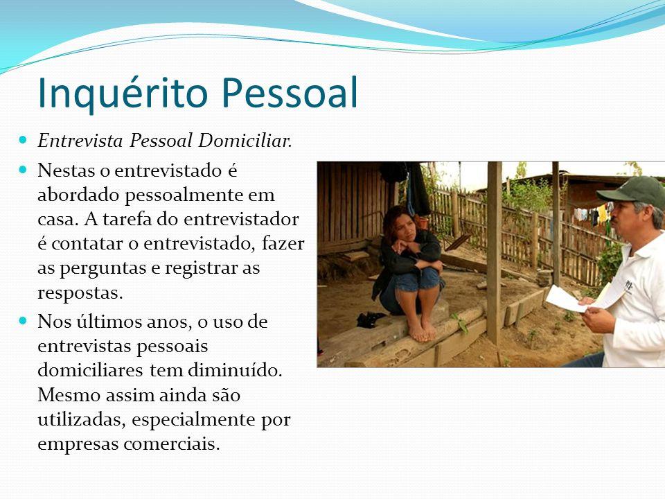 Inquérito Pessoal Entrevista Pessoal Domiciliar. Nestas o entrevistado é abordado pessoalmente em casa. A tarefa do entrevistador é contatar o entrevi