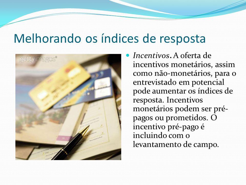 Melhorando os índices de resposta Incentivos. A oferta de incentivos monetários, assim como não-monetários, para o entrevistado em potencial pode aume