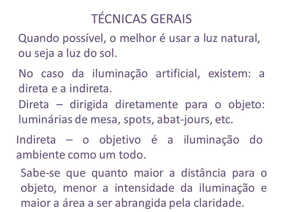 TÉCNICAS GERAIS No caso da iluminação artificial, existem: a direta e a indireta. Direta – dirigida diretamente para o objeto: luminárias de mesa, spo