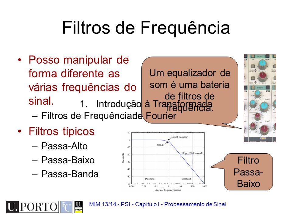 MIM 13/14 - PSI - Capítulo I - Processamento de Sinal Exemplos Um CD contêm frequências Áudio até aos 22 kHz. Um telefone apenas contêm frequências at