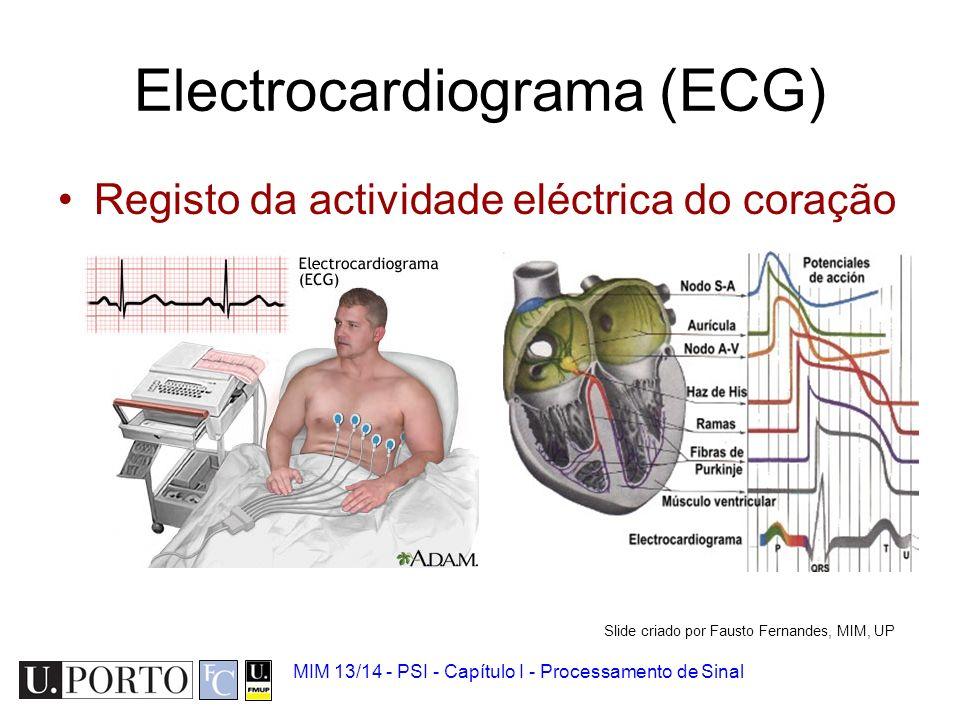 Electrocardiograma (ECG) Registo da actividade eléctrica do coração MIM 13/14 - PSI - Capítulo I - Processamento de Sinal Slide criado por Fausto Fernandes, MIM, UP